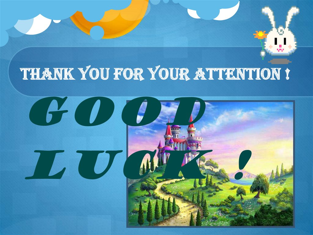 Thank you for your attention ! Good luck !