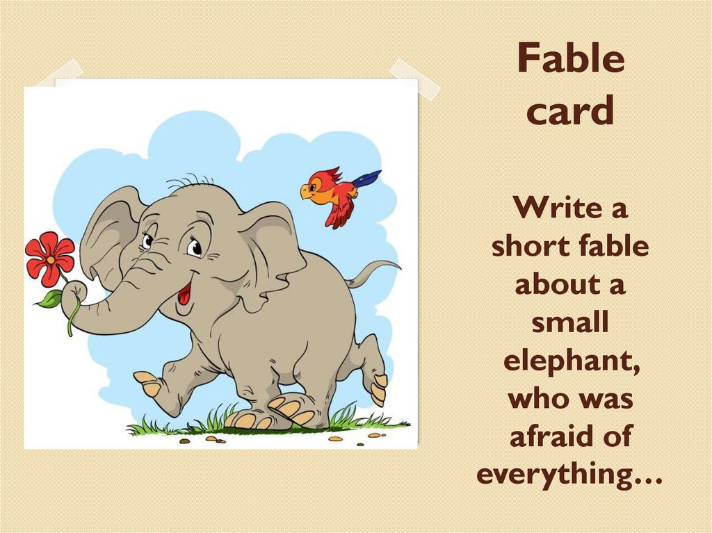 Fable card Write a short fable about a small elephant, who was afraid of everything…