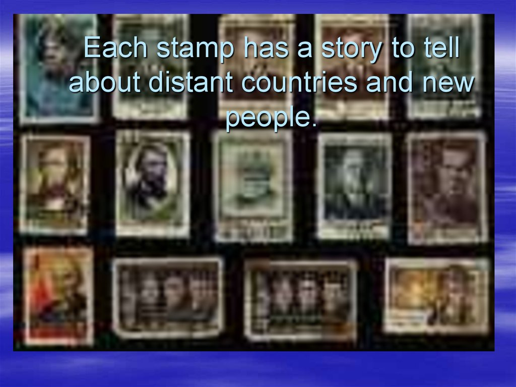 Each stamp has a story to tell about distant countries and new people.
