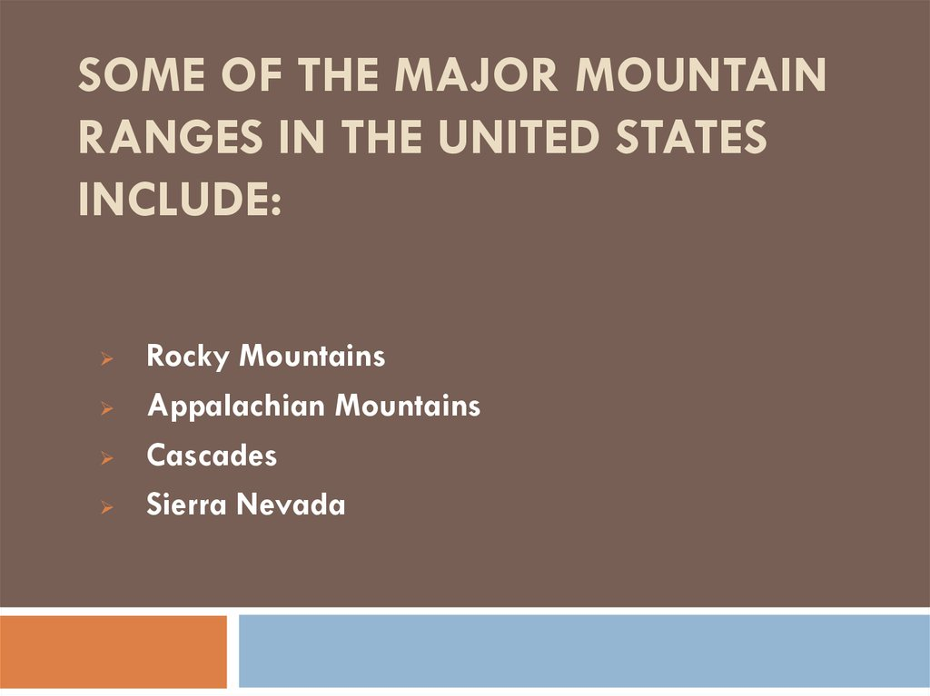 Some of the major mountain ranges in the United States include: