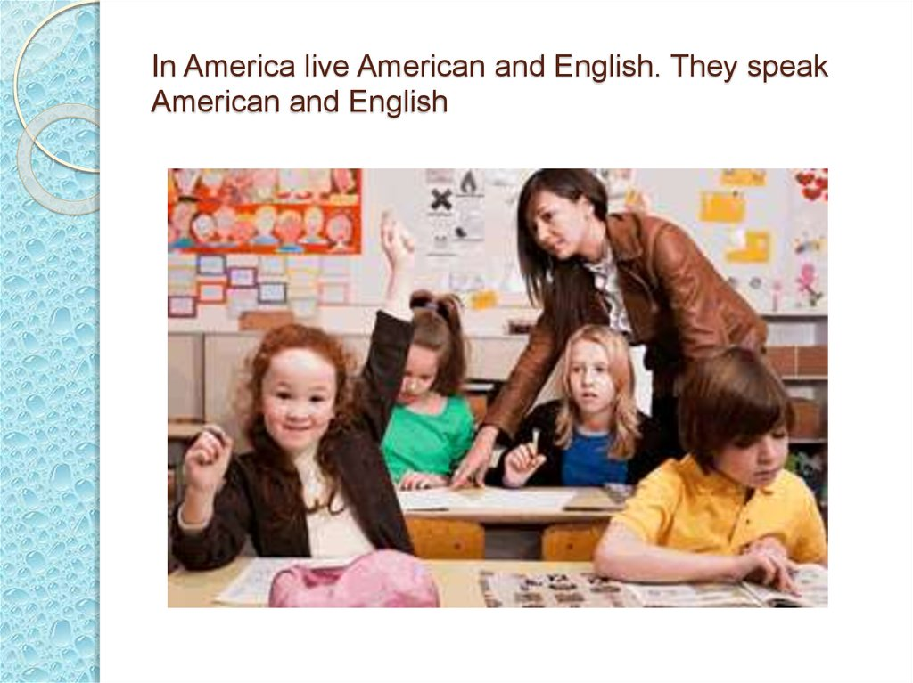 In America live American and English. They speak American and English