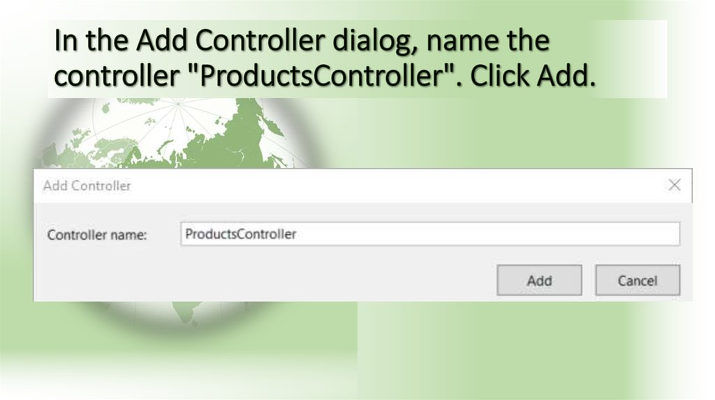 "In the Add Controller dialog, name the controller ""ProductsController"". Click Add."