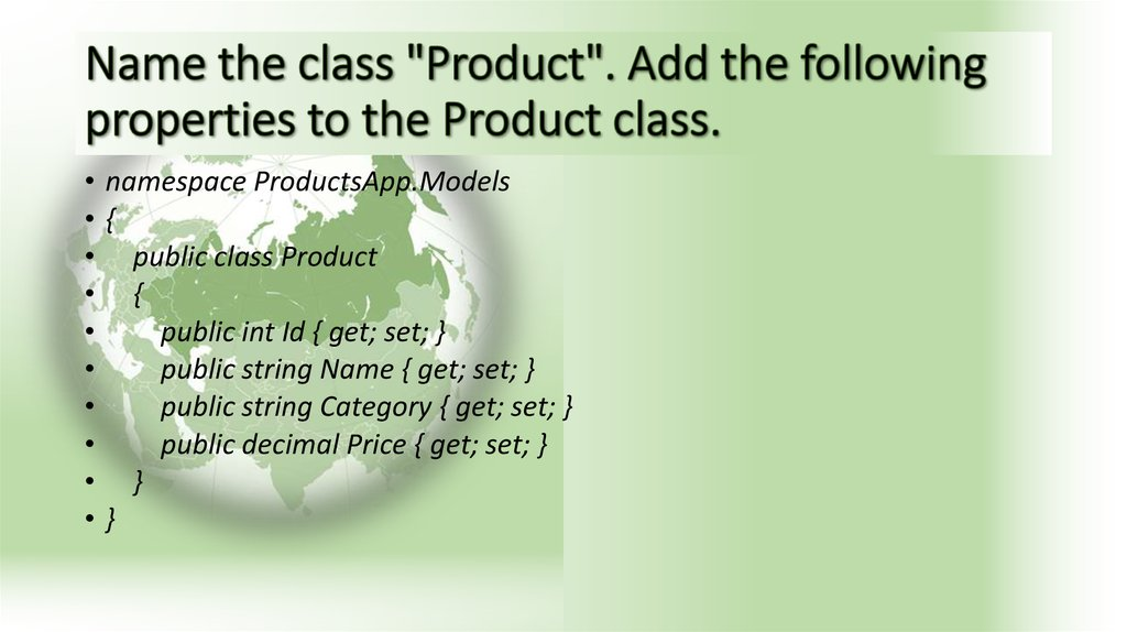 "Name the class ""Product"". Add the following properties to the Product class."