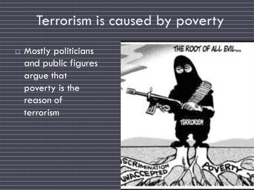 Terrorism is caused by poverty