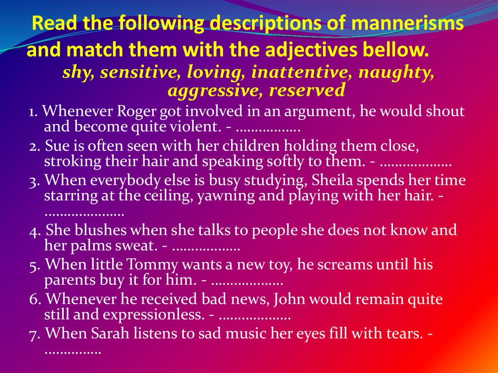 Read the following descriptions of mannerisms and match them with the adjectives bellow.