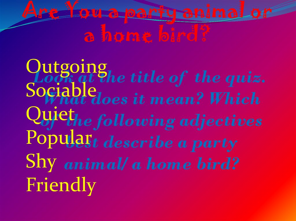 Are You a party animal or a home bird?