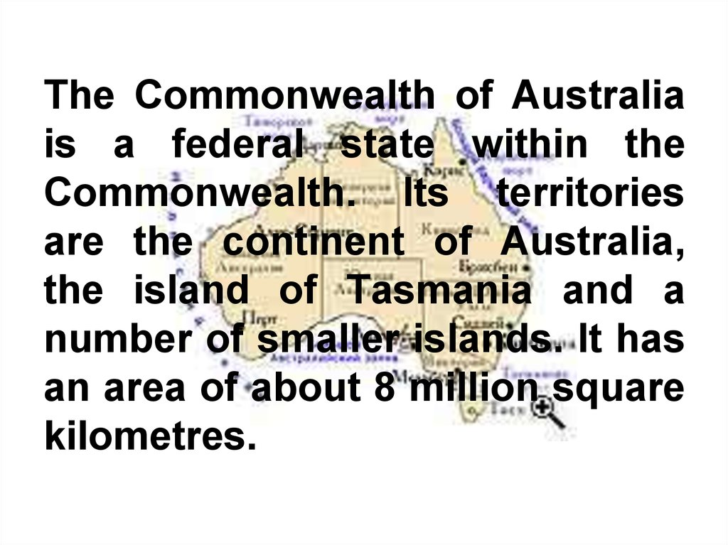 The Commonwealth of Australia is a federal state within the Commonwealth. Its territories are the continent of Australia, the