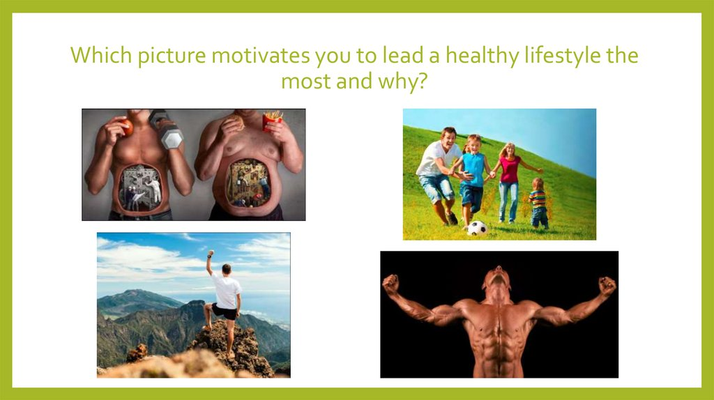 Which picture motivates you to lead a healthy lifestyle the most and why?