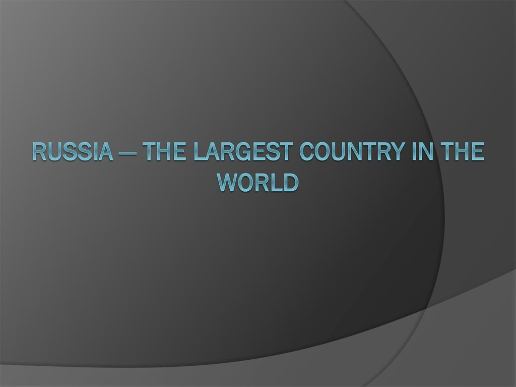 Russia — the largest country in the world