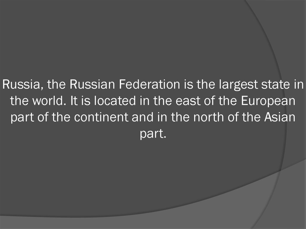 Russia, the Russian Federation is the largest state in the world. It is located in the east of the European part of the
