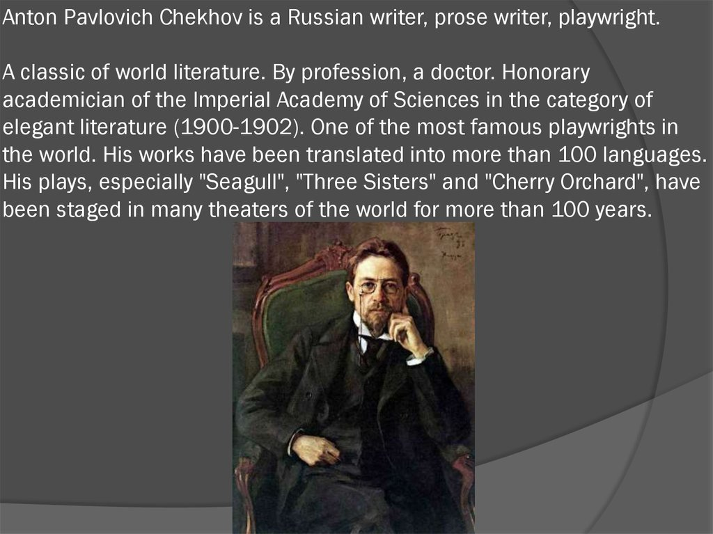 Anton Pavlovich Chekhov is a Russian writer, prose writer, playwright. A classic of world literature. By profession, a doctor.