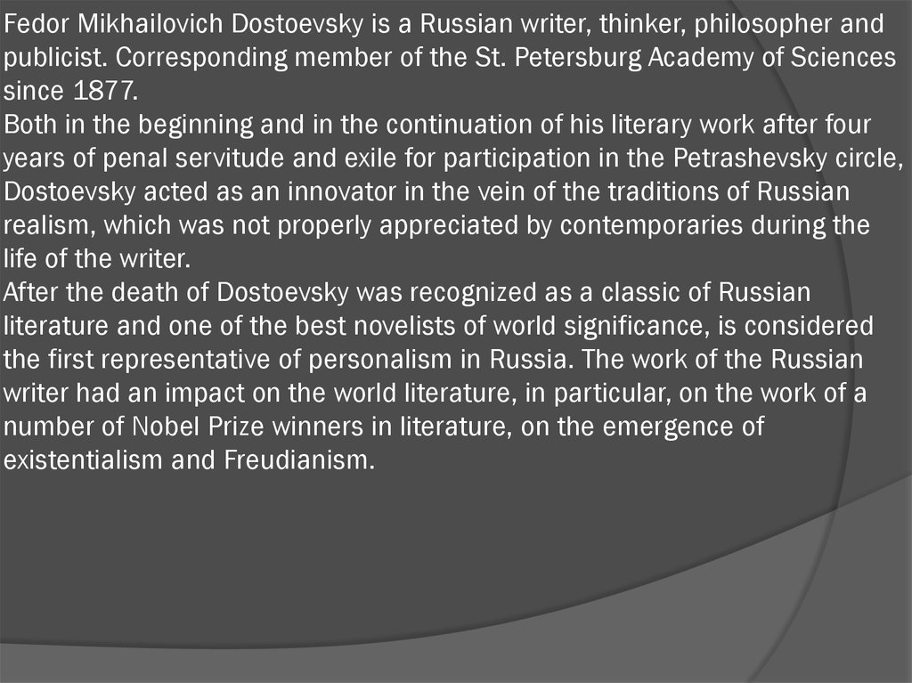 Fedor Mikhailovich Dostoevsky is a Russian writer, thinker, philosopher and publicist. Corresponding member of the St.