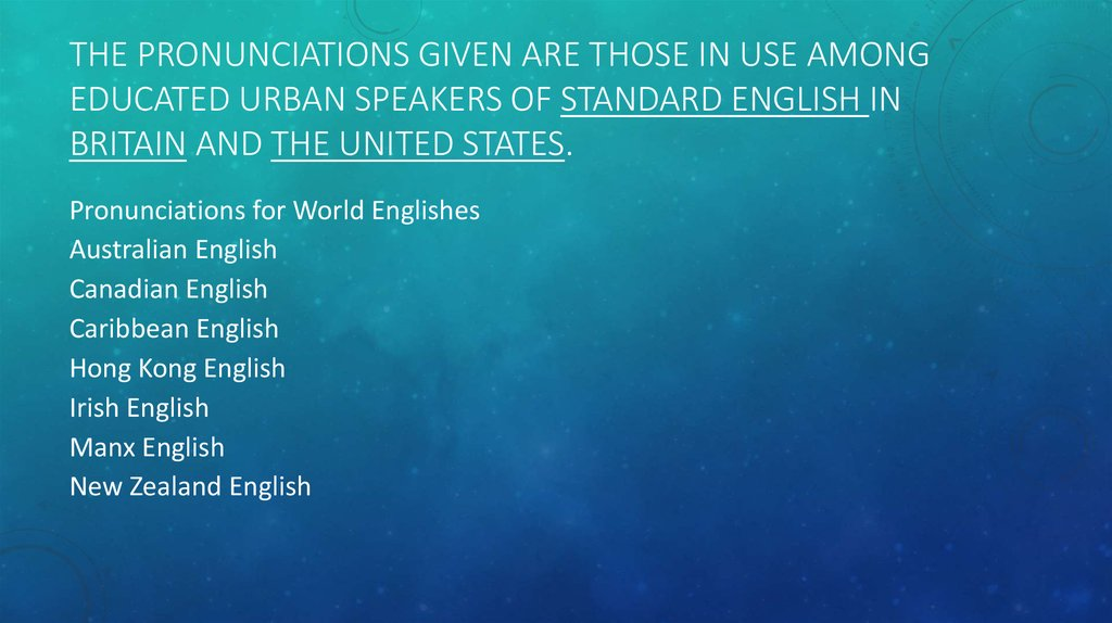 The pronunciations given are those in use among educated urban speakers of standard English in Britain and the United States.