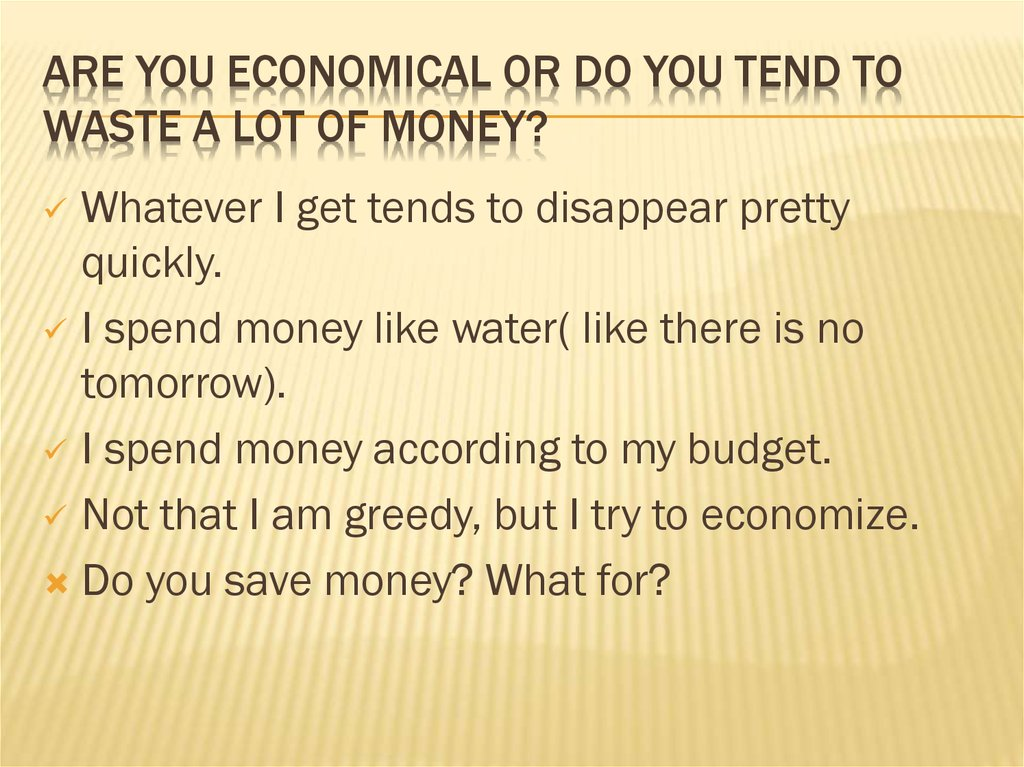 Are you economical or do you tend to waste a lot of money?