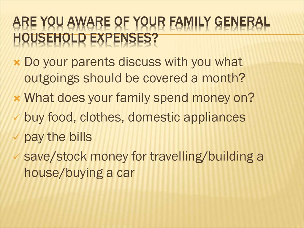 Are you aware of your family general household expenses?