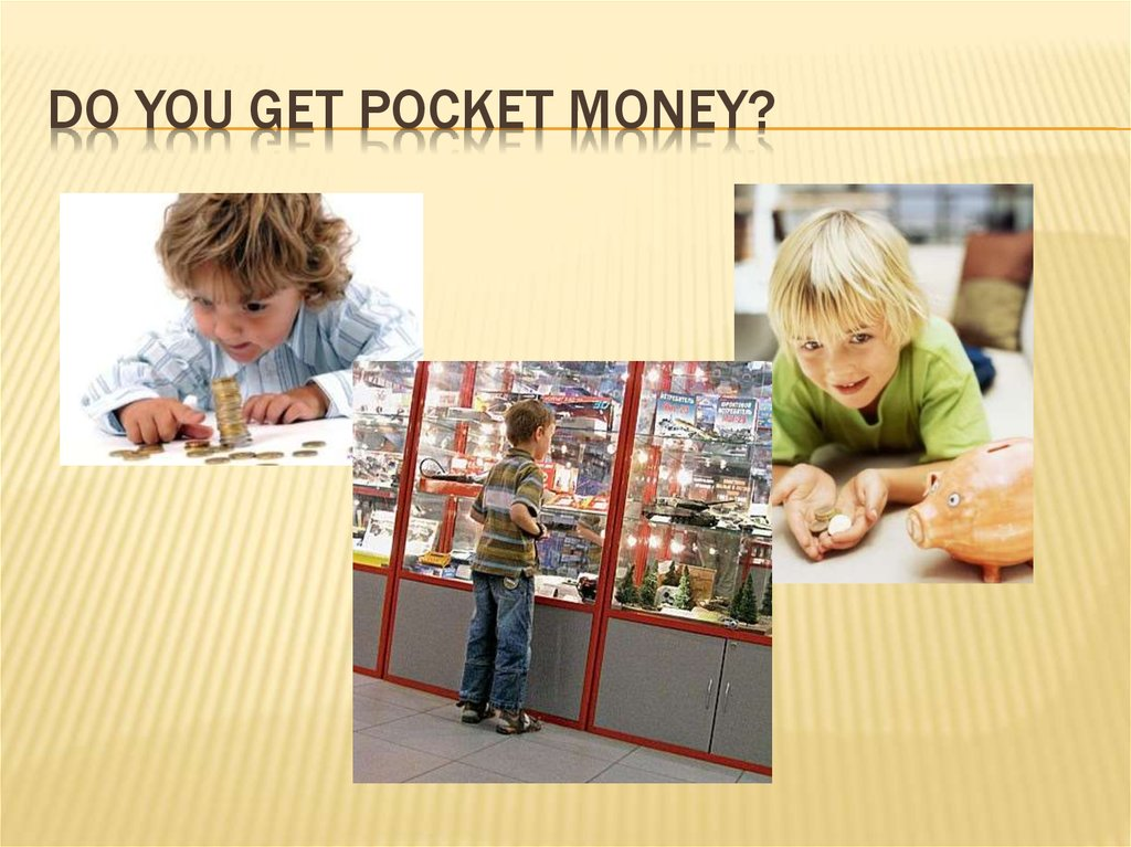 Do you get pocket money?