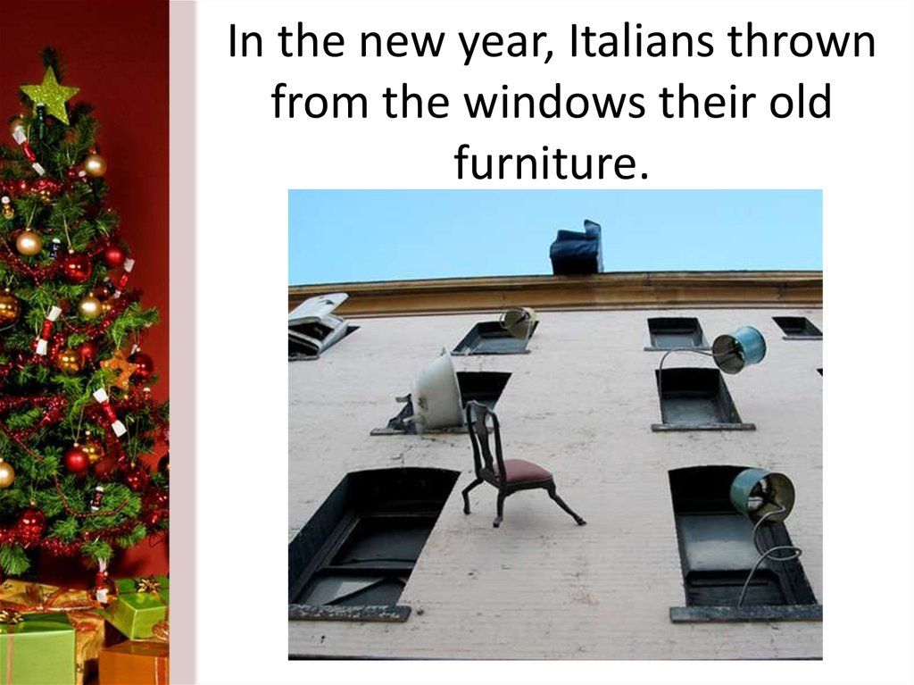 In the new year, Italians thrown from the windows their old furniture.