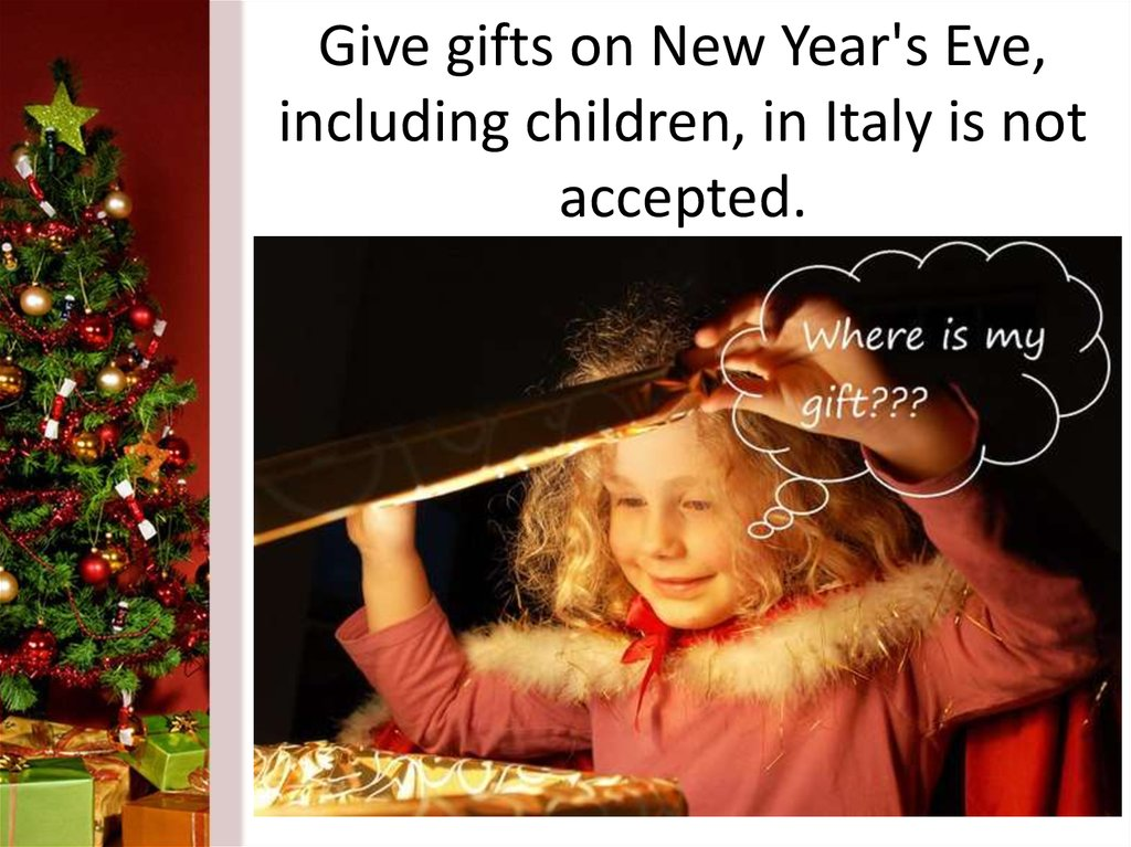Give gifts on New Year's Eve, including children, in Italy is not accepted.