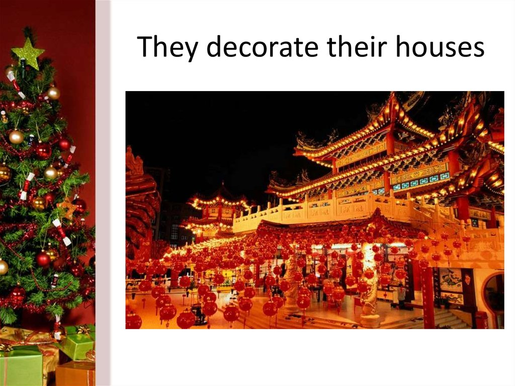 They decorate their houses