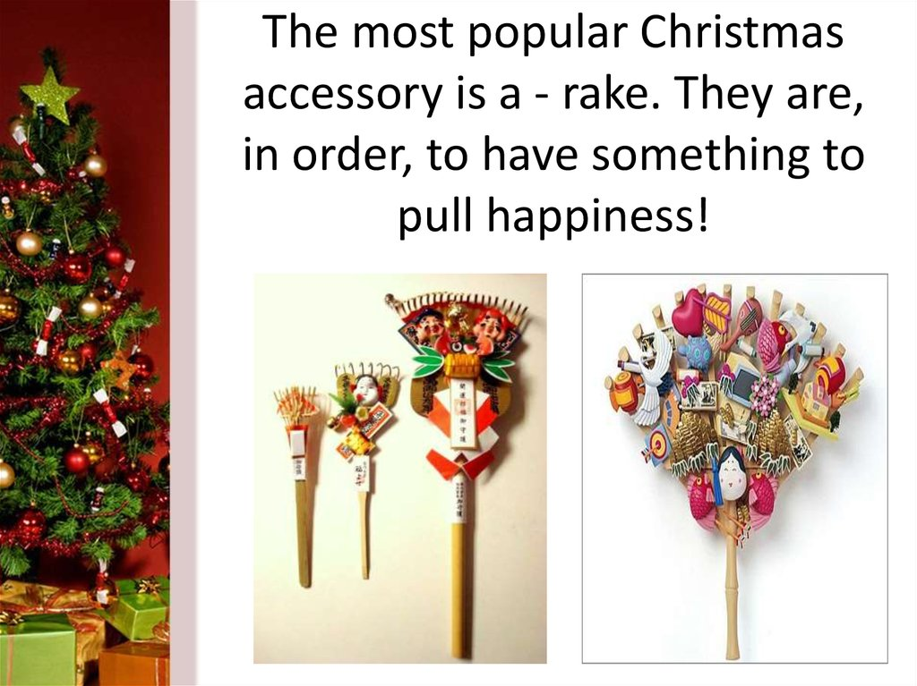 The most popular Christmas accessory is a - rake. They are, in order, to have something to pull happiness!