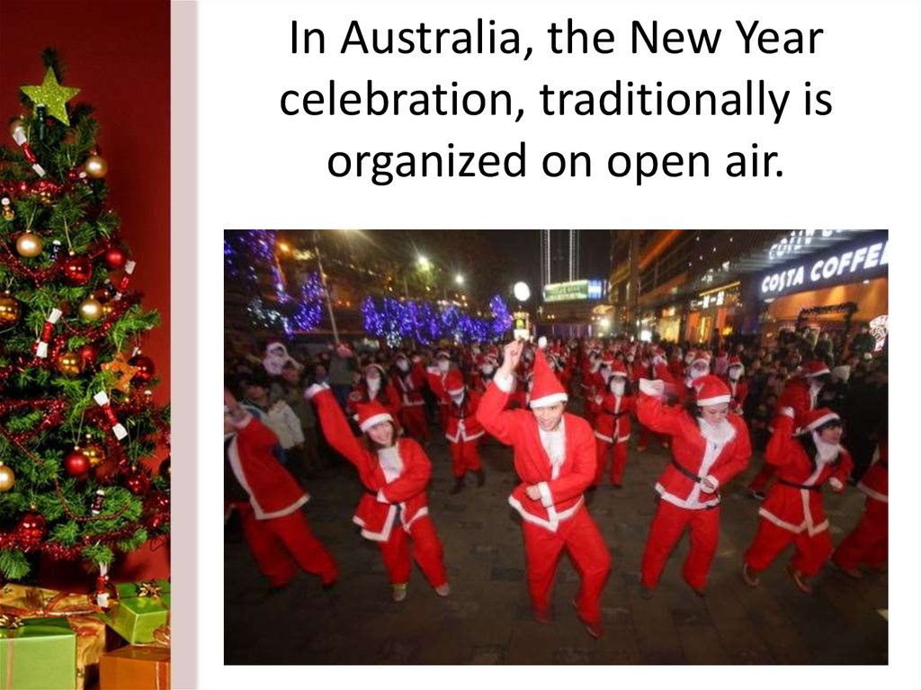 In Australia, the New Year celebration, traditionally is organized on open air.