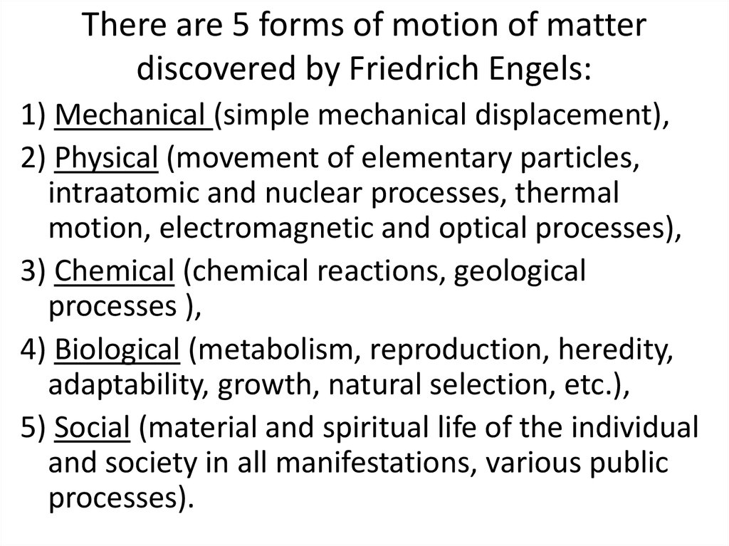 There are 5 forms of motion of matter discovered by Friedrich Engels: