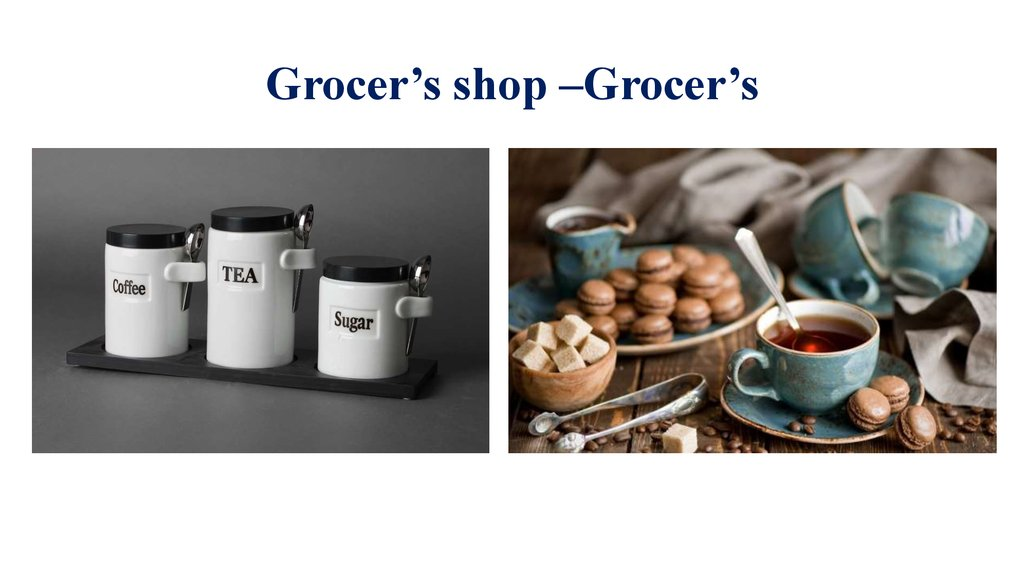 Grocer's shop –Grocer's