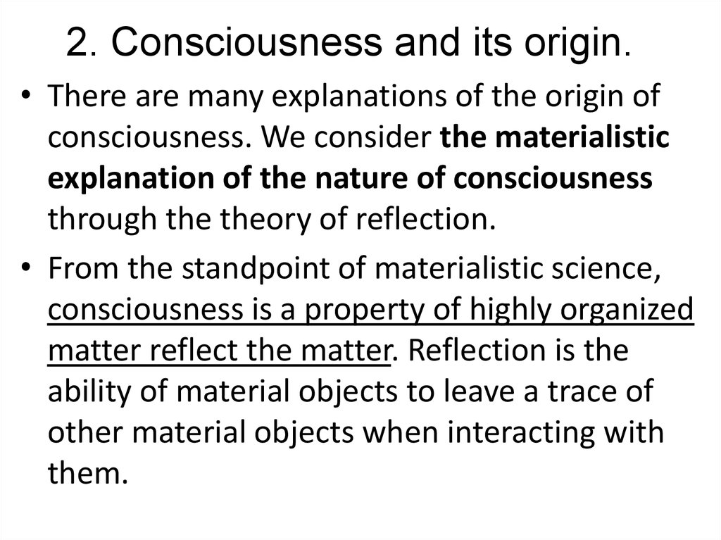 2. Consciousness and its origin.