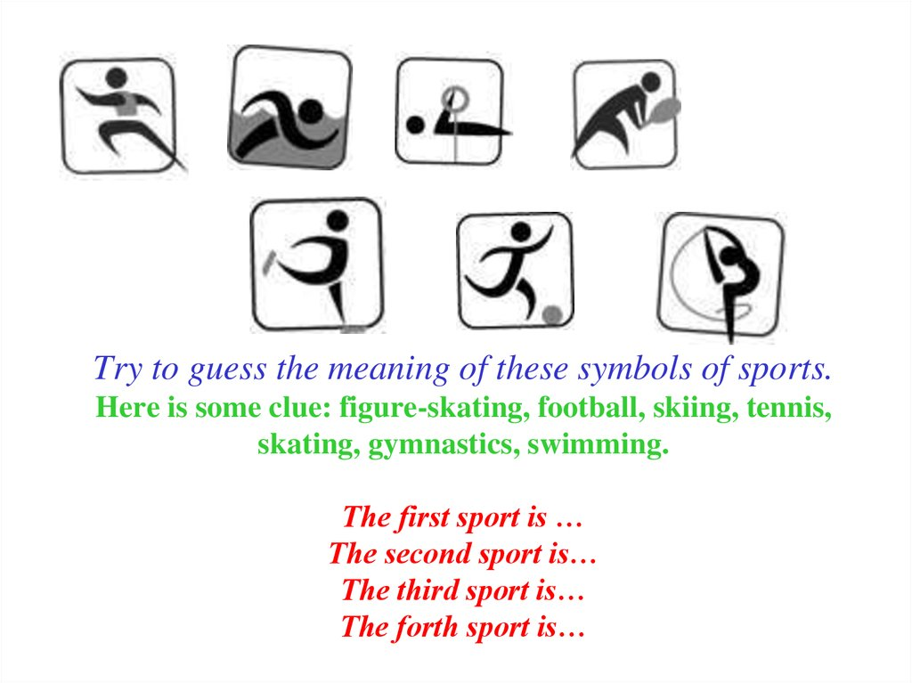 Try to guess the meaning of these symbols of sports. Here is some clue: figure-skating, football, skiing, tennis, skating,