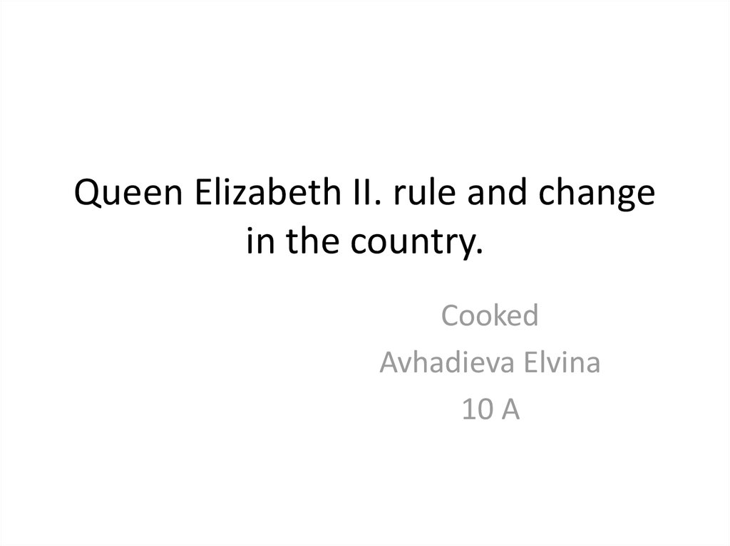 Queen Elizabeth II. rule and change in the country.