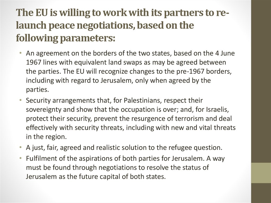 The EU is willing to work with its partners to re-launch peace negotiations, based on the following parameters: