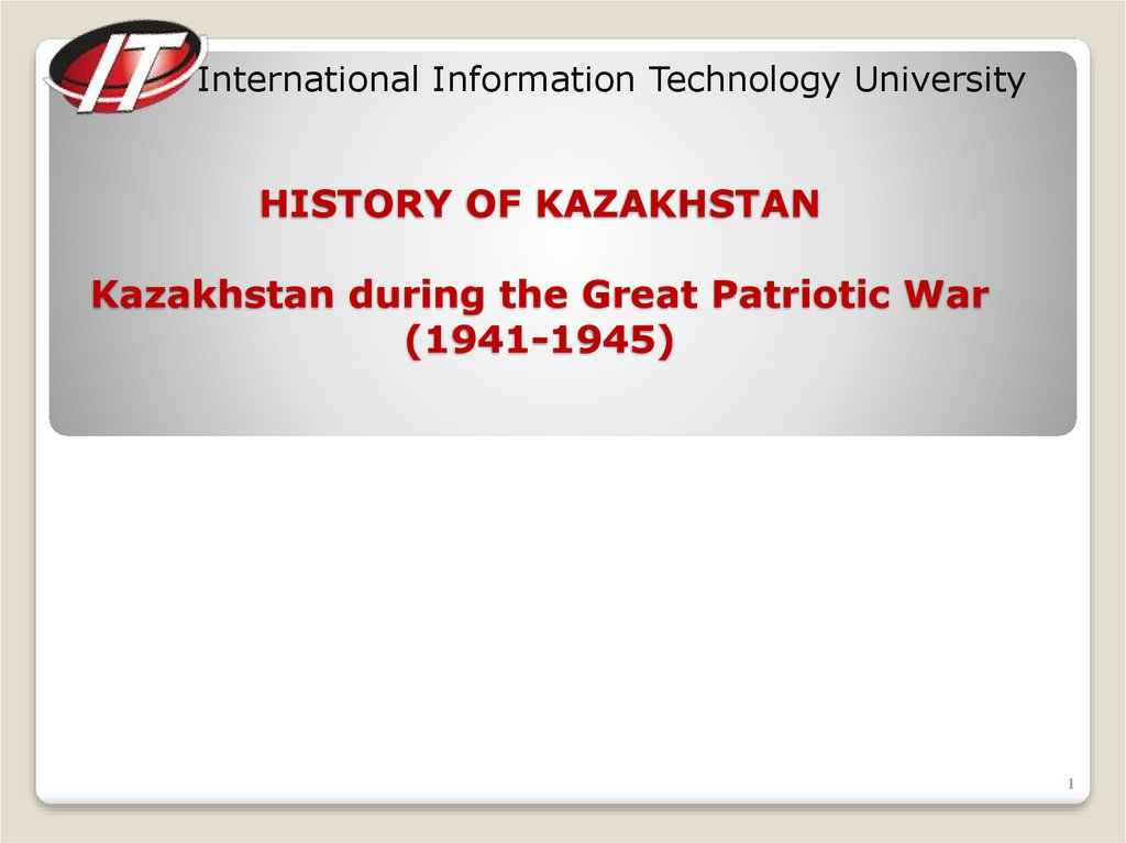 HISTORY OF KAZAKHSTAN Kazakhstan during the Great Patriotic War (1941-1945)