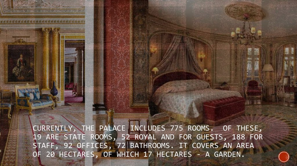 Currently, the palace includes 775 rooms.  Of these, 19 are state rooms, 52 royal and for guests, 188 for staff, 92 offices, 72