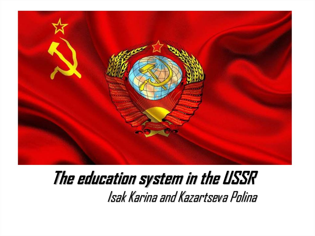 The education system in the USSR Isak Karina and Kazartseva Polina