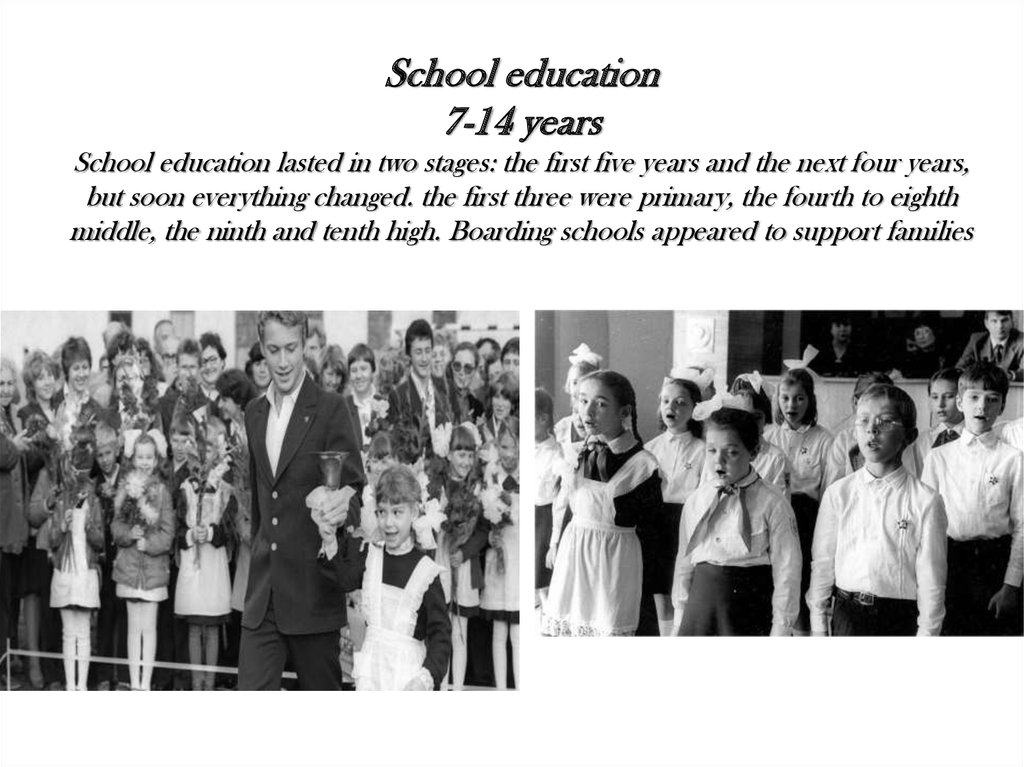 School education 7-14 years School education lasted in two stages: the first five years and the next four years, but soon