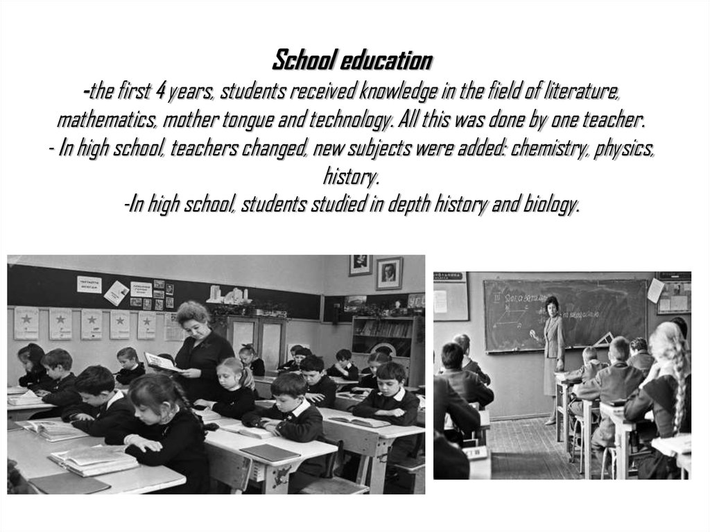 School education -the first 4 years, students received knowledge in the field of literature, mathematics, mother tongue and
