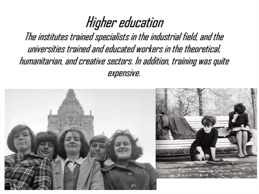 Higher education The institutes trained specialists in the industrial field, and the universities trained and educated workers