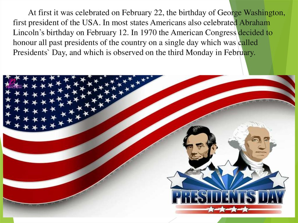 At first it was celebrated on February 22, the birthday of George Washington, first president of the USA. In most states