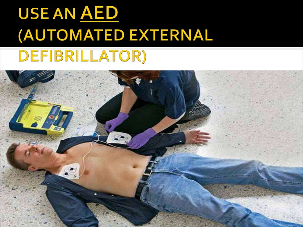 USE AN AED (AUTOMATED EXTERNAL DEFIBRILLATOR)