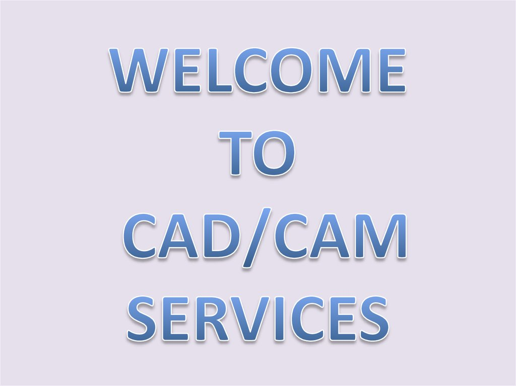 WELCOME TO CAD/CAM SERVICES