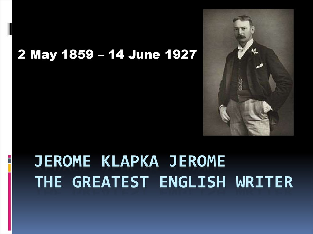 Jerome Klapka Jerome The Greatest English writer