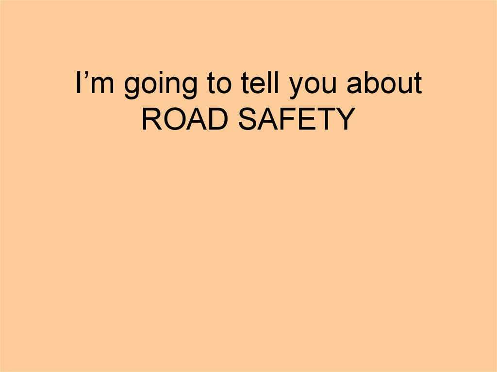 I'm going to tell you about ROAD SAFETY