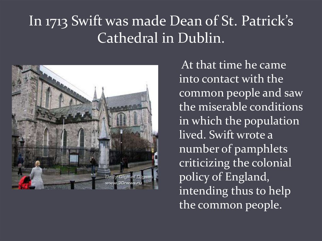 In 1713 Swift was made Dean of St. Patrick's Cathedral in Dublin.