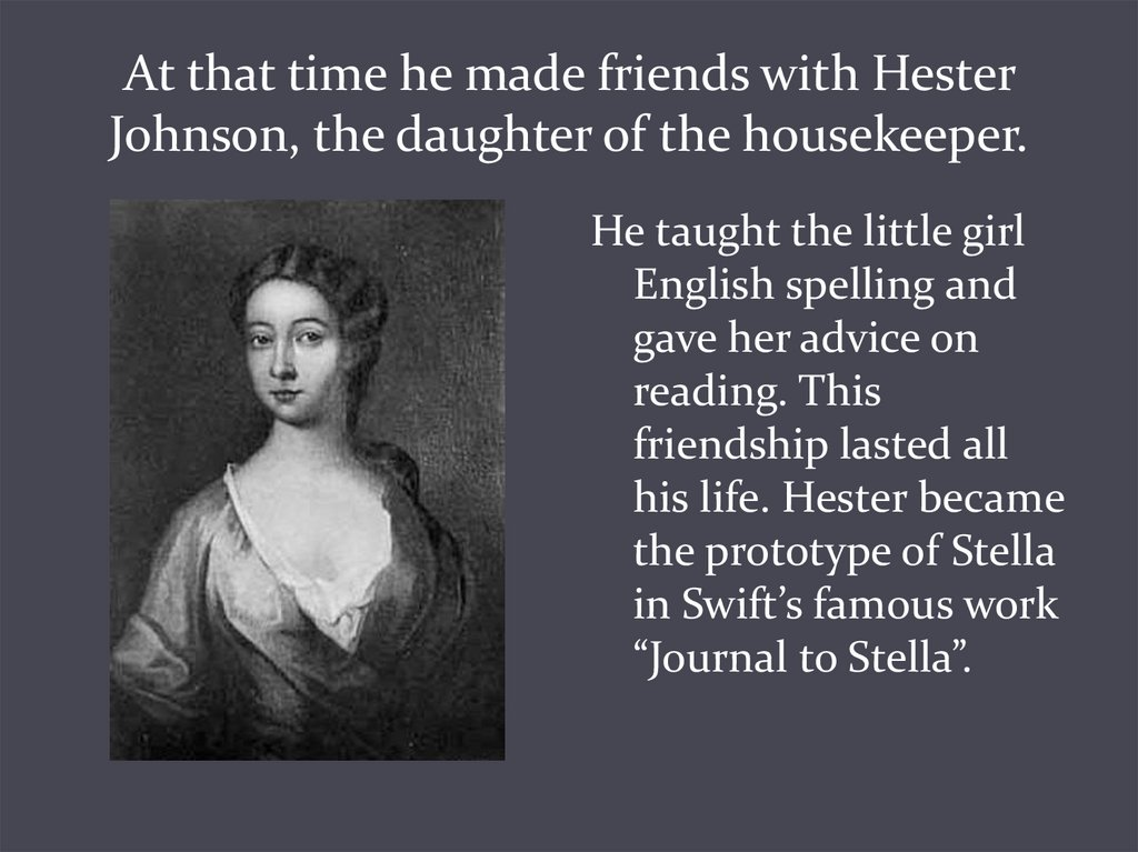 At that time he made friends with Hester Johnson, the daughter of the housekeeper.