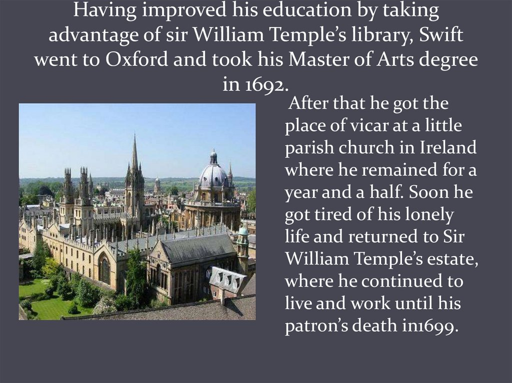 Having improved his education by taking advantage of sir William Temple's library, Swift went to Oxford and took his Master of