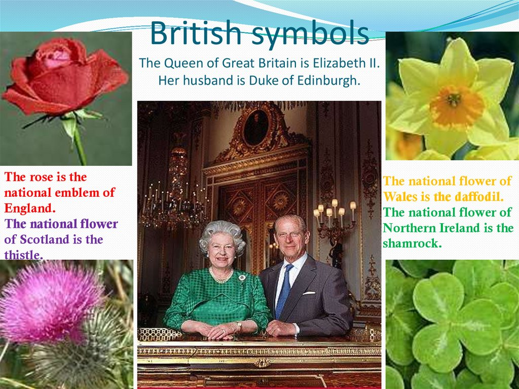 British symbols The Queen of Great Britain is Elizabeth II. Her husband is Duke of Edinburgh.