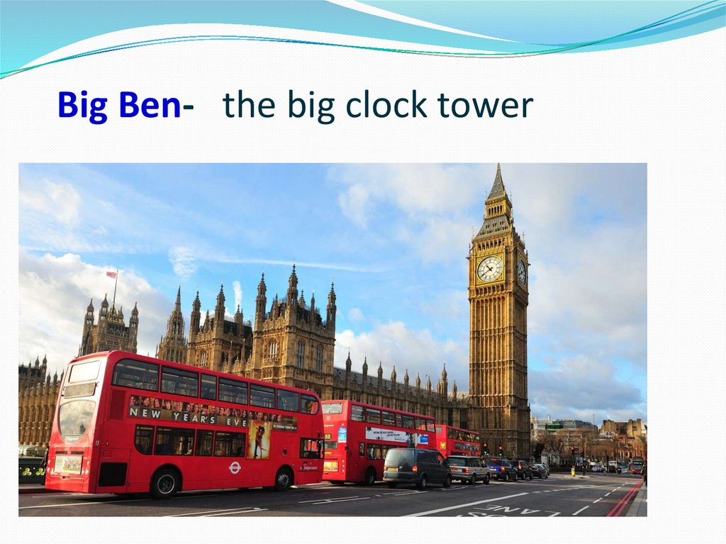 Big Ben- the big clock tower
