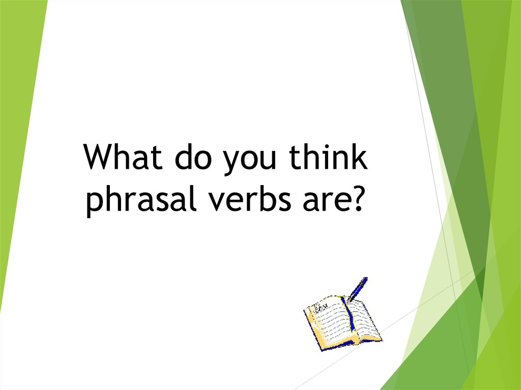 What do you think phrasal verbs are?