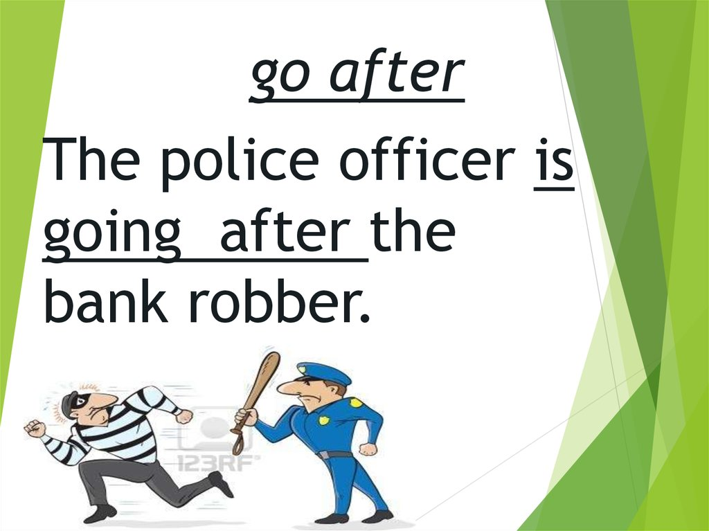 The police officer is going after the bank robber.
