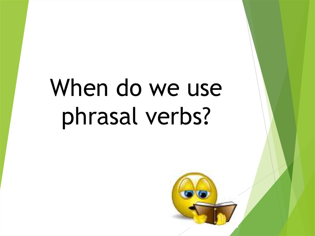 When do we use phrasal verbs?
